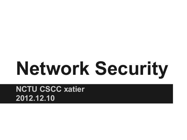 Network Security NCTU CSCC xatier 2012.12.10