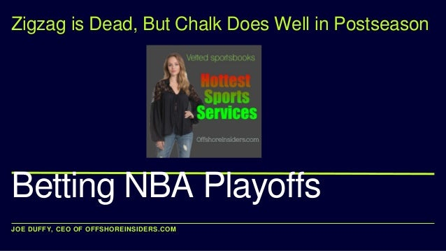 JOE DUFFY, CEO OF OFFSHOREINSIDERS.COM Betting NBA Playoffs Zigzag is Dead, But Chalk Does Well in Postseason