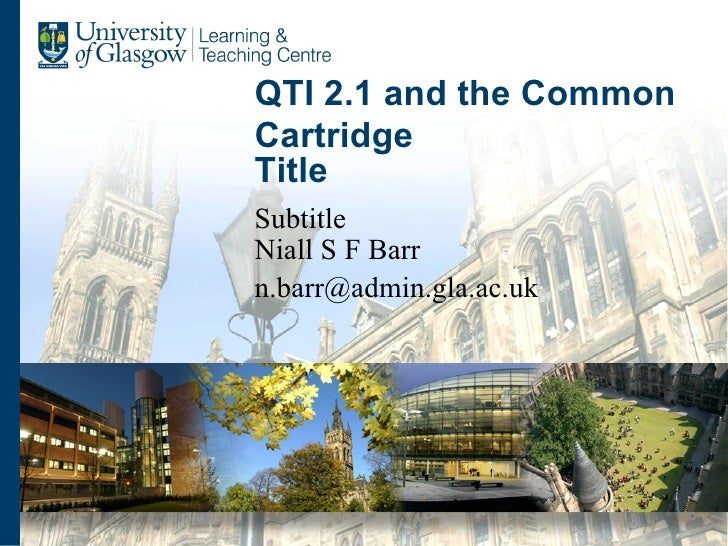 QTI 2.1 and the Common Cartridge Niall S F Barr [email_address]