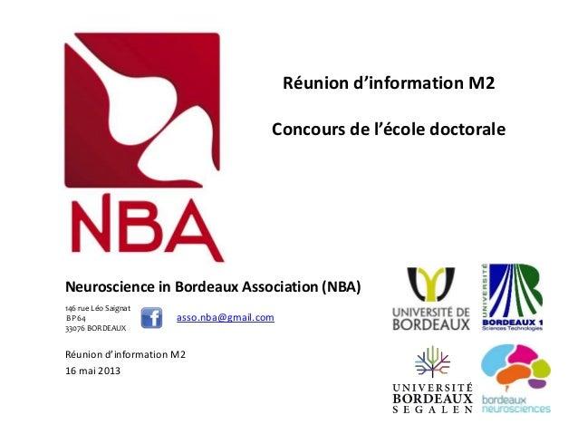 Neuroscience in Bordeaux Association (NBA)Réunion d'information M216 mai 2013Réunion d'information M2Concours de l'école d...