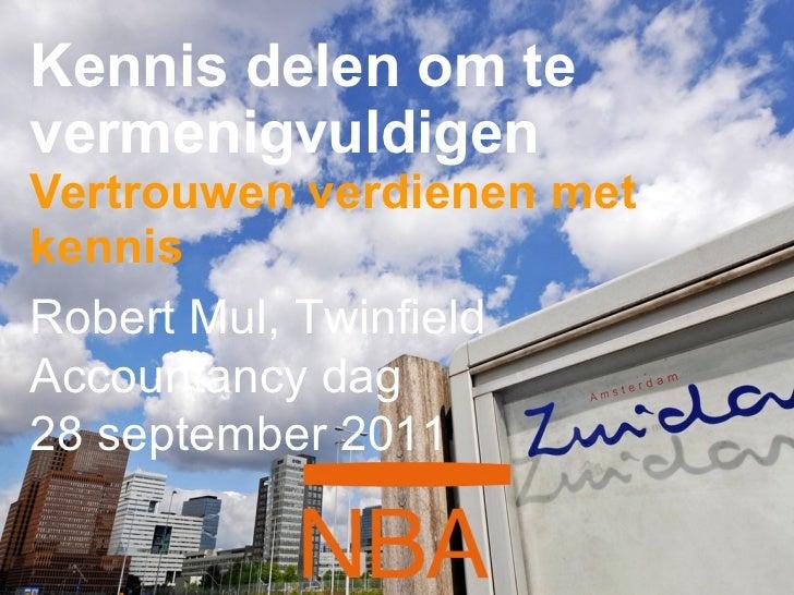 Kennis delen om te vermenigvuldigen Vertrouwen verdienen met kennis Robert Mul, Twinfield Accountancy dag 28 september 2011