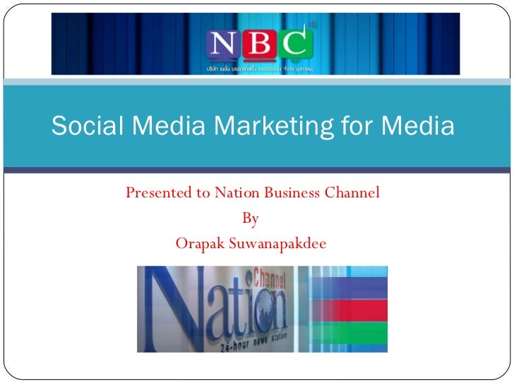 Presented to Nation Business Channel By  Orapak Suwanapakdee  Social Media Marketing for Media