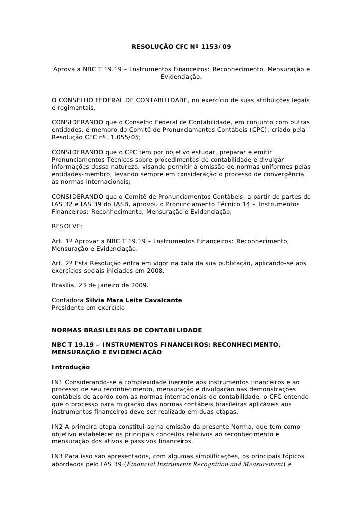 RESOLUÇÃO CFC Nº 1153/09Aprova a NBC T 19.19 – Instrumentos Financeiros: Reconhecimento, Mensuração e                     ...