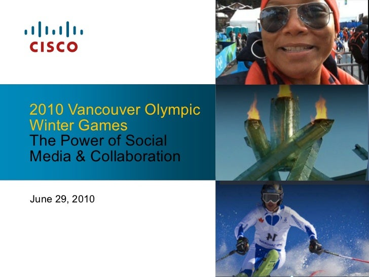 June 29, 2010 2010 Vancouver Olympic Winter Games The Power of Social Media & Collaboration