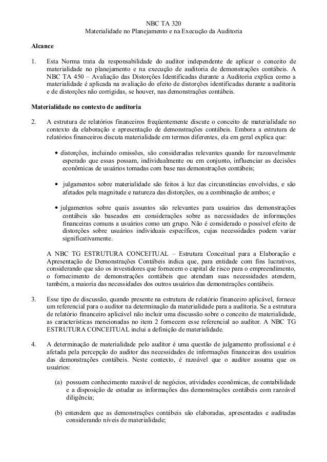 NBC TA 320 Materialidade no Planejamento e na Execução da Auditoria Alcance 1. Esta Norma trata da responsabilidade do aud...