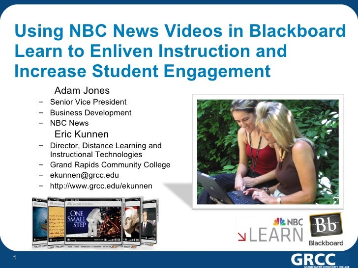 Using NBC News Videos in Blackboard Learn to Enliven Instruction and Increase Student Engagement <ul><ul><ul><li>Adam Jone...