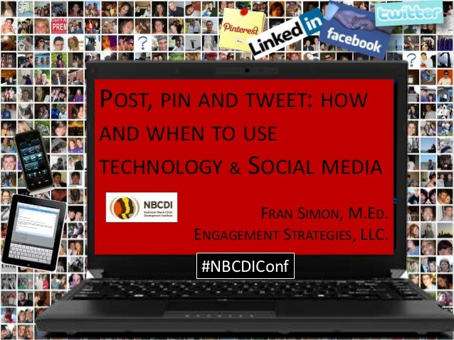 POST, PIN AND TWEET: HOWAND WHEN TO USETECHNOLOGY & SOCIAL MEDIA                FRAN SIMON, M.ED.        ENGAGEMENT STRATE...