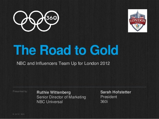 The Road to Gold   NBC and Influencers Team Up for London 2012Presented by:                                  Sarah Hofstet...