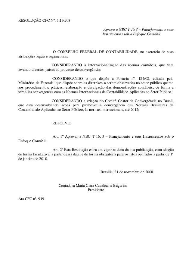 RESOLUÇÃO CFC Nº. 1.130/08 Aprova a NBC T 16.3 – Planejamento e seus Instrumentos sob o Enfoque Contábil. O CONSELHO FEDER...