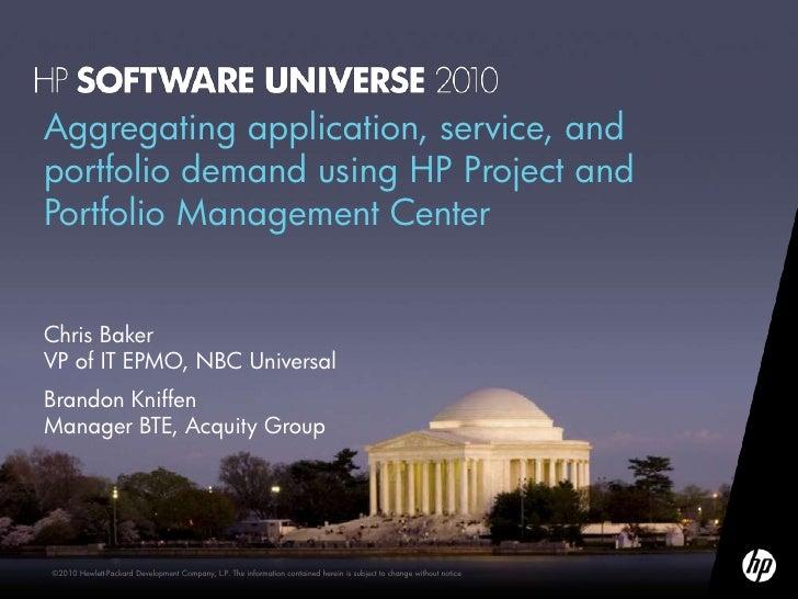 Aggregating application, service, and portfolio demand using HP Project and Portfolio Management Center   Chris Baker VP o...
