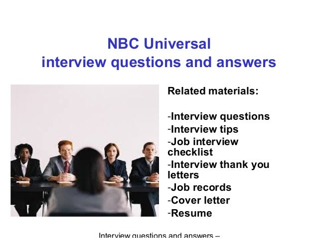 NBC Universal interview questions and answers Related materials: -Interview questions -Interview tips -Job interview check...