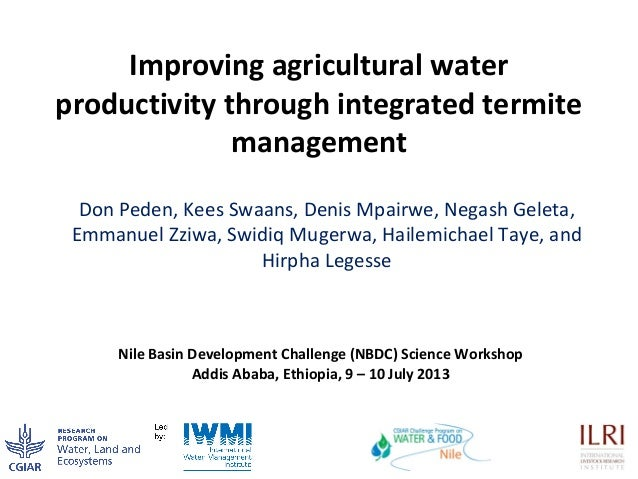 Improving agricultural water productivity through integrated termite management Don Peden, Kees Swaans, Denis Mpairwe, Neg...