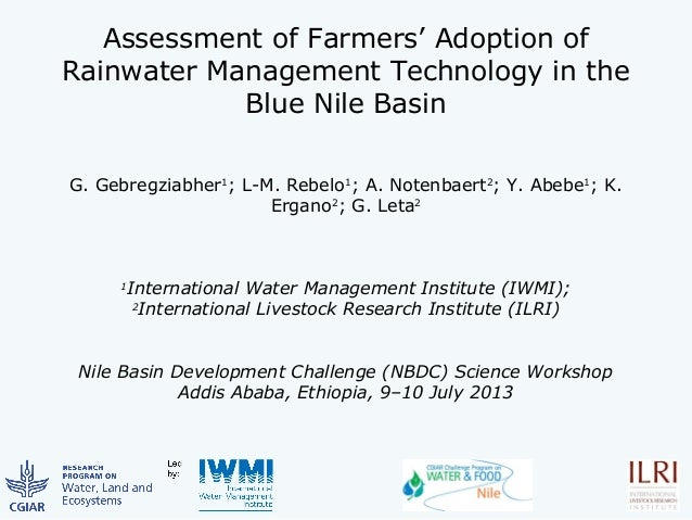 Assessment of Farmers' Adoption of Rainwater Management Technology in the Blue Nile Basin G. Gebregziabher1 ; L-M. Rebelo1...