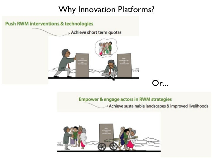 Why Innovation Platforms?                        Or...