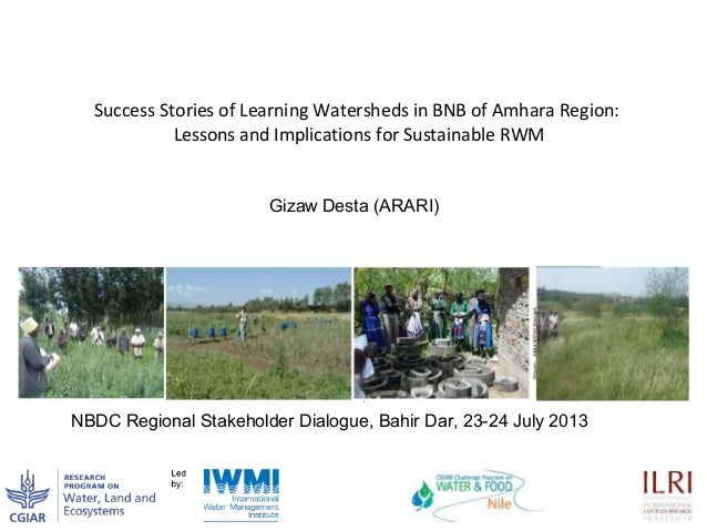 Success Stories of Learning Watersheds in BNB of Amhara Region: Lessons and Implications for Sustainable RWM NBDC Regional...
