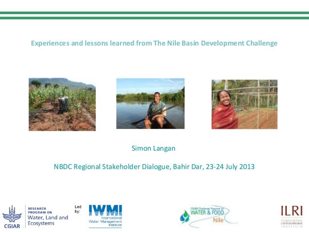 Experiences and lessons learned from The Nile Basin Development Challenge Simon Langan NBDC Regional Stakeholder Dialogue,...