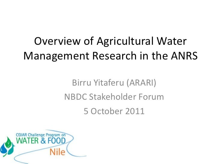 Overview of Agricultural Water Management Research in the ANRS Birru Yitaferu (ARARI) NBDC Stakeholder Forum 5 October 2011