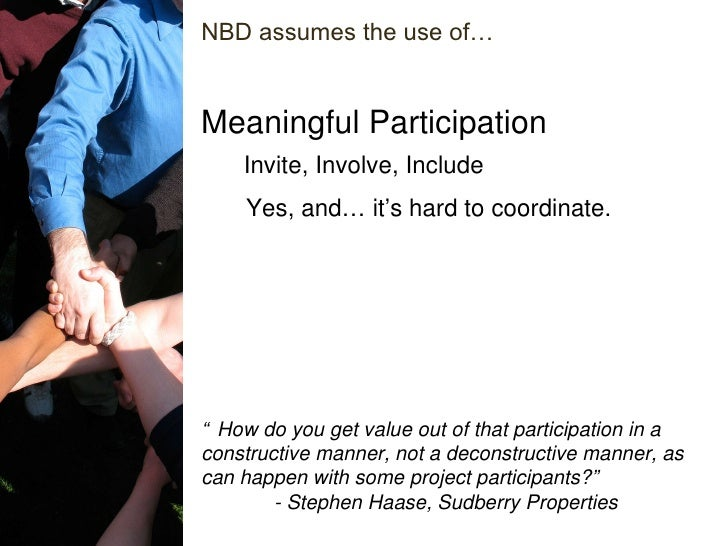 """Invite, Involve, Include Meaningful Participation """" How do you get value out of that participation in a constructive manne..."""
