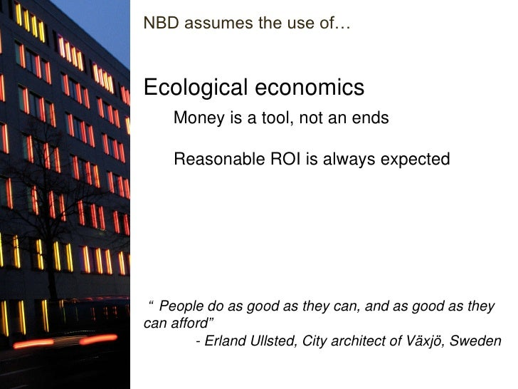"""Money is a tool, not an ends Reasonable ROI is always expected Ecological economics """" People do as good as they can, and a..."""