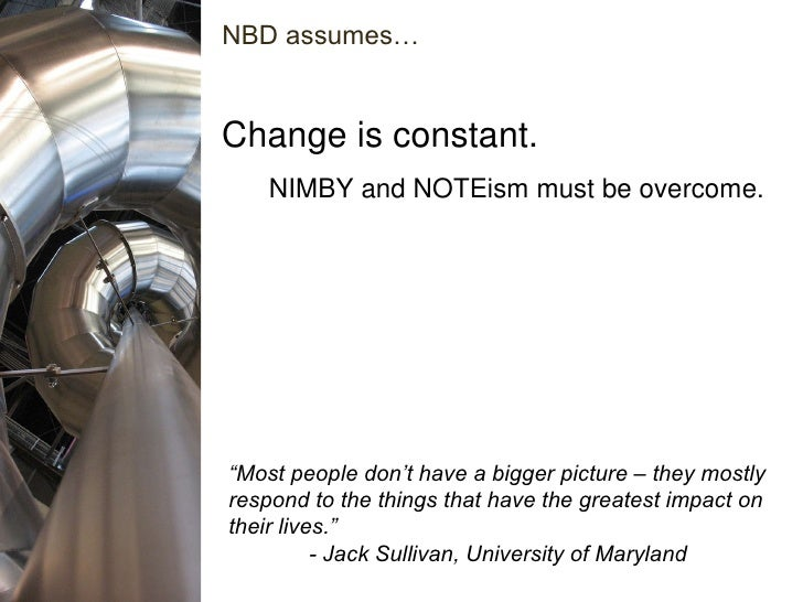 """Change is constant. NBD assumes… """" Most people don't have a bigger picture – they mostly respond to the things that have t..."""