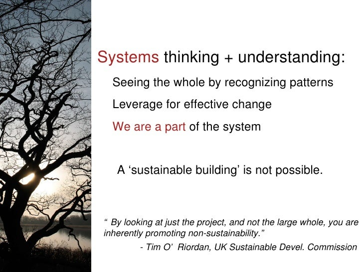 Systems  thinking + understanding: Seeing the whole by recognizing patterns Leverage for effective change We are a part  o...