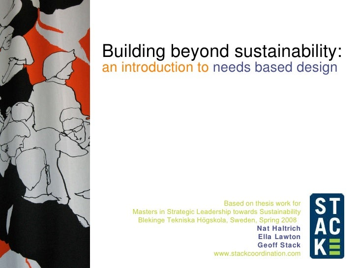 Building beyond sustainability: an introduction to  needs based design Based on thesis work for Masters in Strategic Leade...