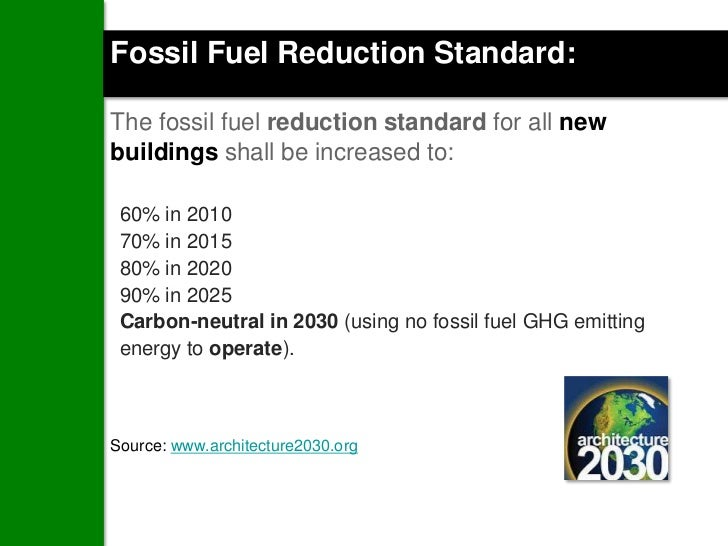 Fossil Fuel Reduction Standard:The fossil fuel reduction standard for all newbuildings shall be increased to: 60% in 2010 ...