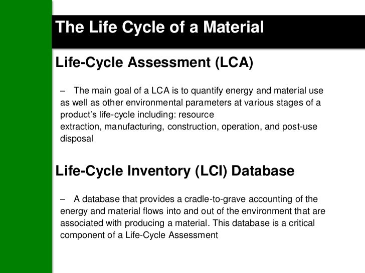 The Life Cycle of a MaterialLife-Cycle Assessment (LCA)– The main goal of a LCA is to quantify energy and material useas w...