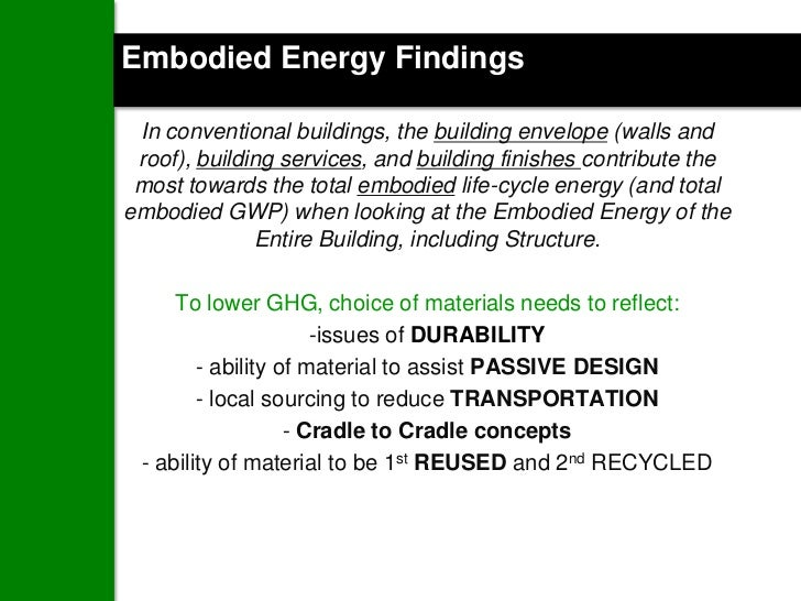Embodied Energy Findings In conventional buildings, the building envelope (walls and roof), building services, and buildin...