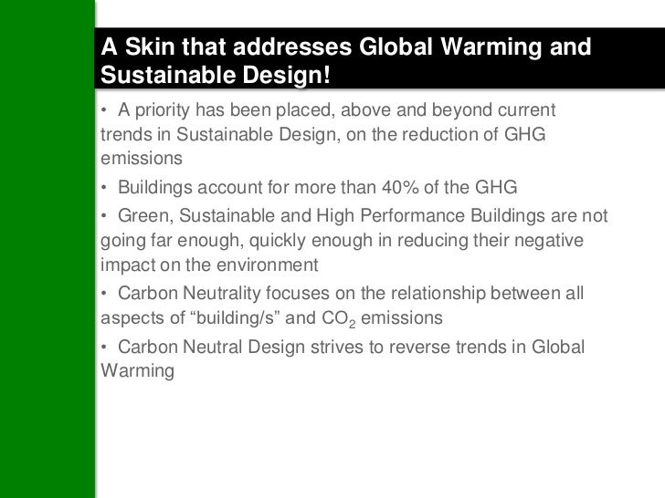 A Skin that addresses Global Warming andSustainable Design!• A priority has been placed, above and beyond currenttrends in...
