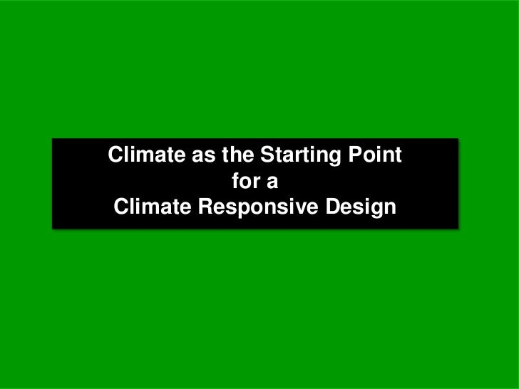 Climate as the Starting Point            for aClimate Responsive Design