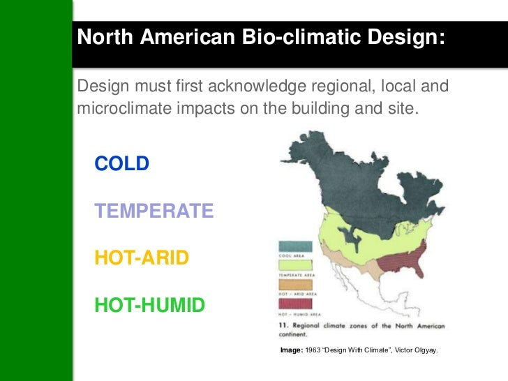 North American Bio-climatic Design:Design must first acknowledge regional, local andmicroclimate impacts on the building a...