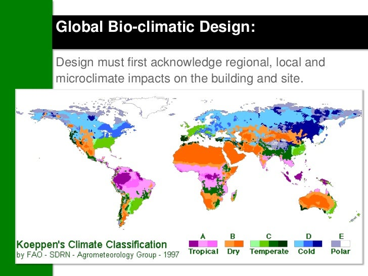 Global Bio-climatic Design:Design must first acknowledge regional, local andmicroclimate impacts on the building and site....