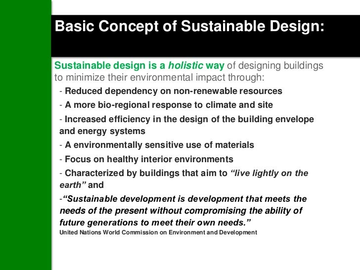 Basic Concept of Sustainable Design:Sustainable design is a holistic way of designing buildingsto minimize their environme...