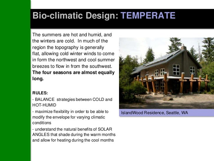Bio-climatic Design: TEMPERATEThe summers are hot and humid, andthe winters are cold. In much of theregion the topography ...
