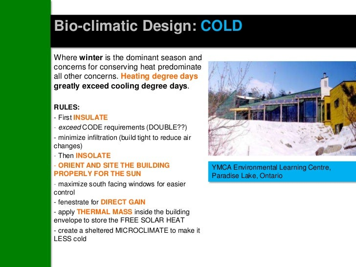 Bio-climatic Design: COLDWhere winter is the dominant season andconcerns for conserving heat predominateall other concerns...
