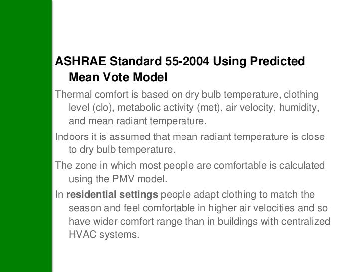 ASHRAE Standard 55-2004 Using Predicted  Mean Vote ModelThermal comfort is based on dry bulb temperature, clothing  level ...