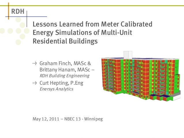 Lessons Learned from Meter Calibrated  Energy Simulations of Multi-Unit  Residential Buildings  ! Graham Finch, MASc &  Br...
