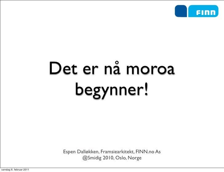 Det er nå moroa                            begynner!                          Espen Dalløkken, Framsiearkitekt, FINN.no As...