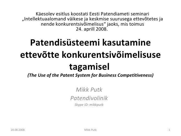 Patendisüsteemi kasutamine ettevõtte konkurentsivõimelisuse tagamisel (T he Use of the Patent System for Business Competi...