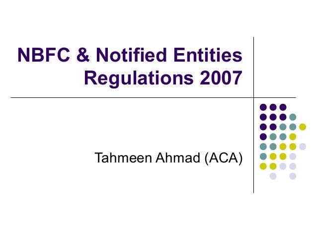 NBFC & Notified Entities Regulations 2007 Tahmeen Ahmad (ACA)