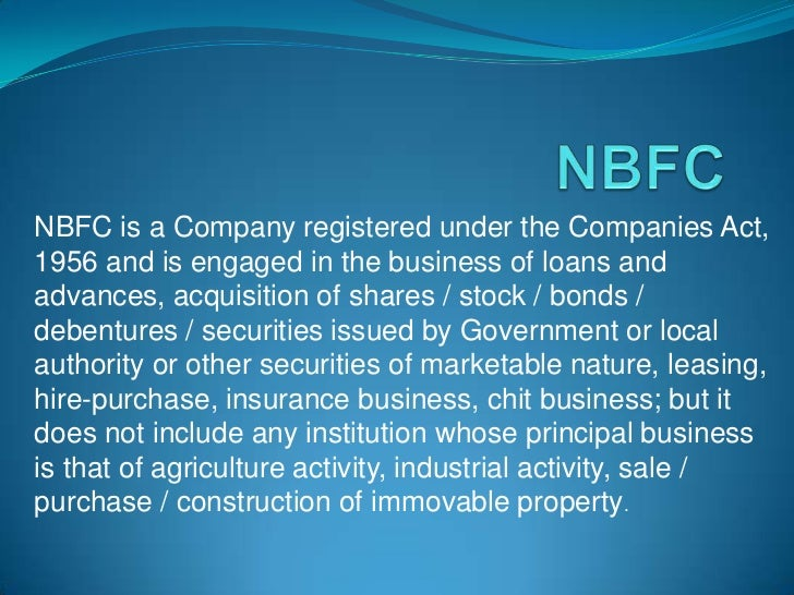 NBFC<br />NBFC is a Company registered under the Companies Act, 1956 and is engaged in the business of loans and advances,...