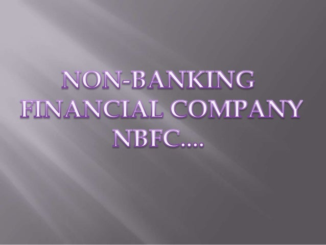 "Definition of Non-Banking Financial Company- NBFC'""Non-banking financial companies, or NBFCs,are financial institutions th..."