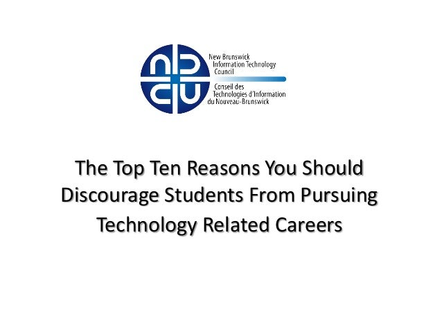 The Top Ten Reasons You ShouldDiscourage Students From Pursuing    Technology Related Careers