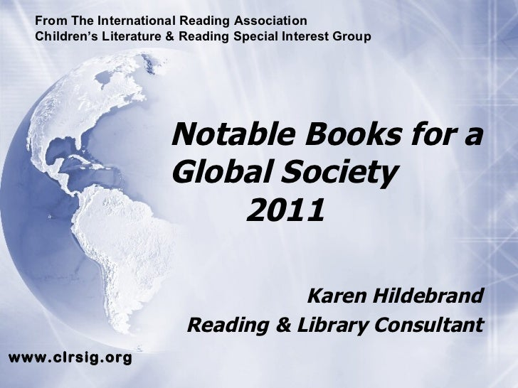 Notable Books for a Global Society   2011 Karen Hildebrand Reading & Library Consultant From The International Reading Ass...