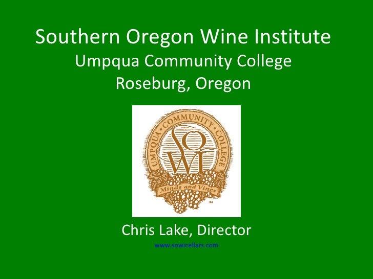 Southern Oregon Wine Institute   Umpqua Community College      Roseburg, Oregon        Chris Lake, Director             ww...
