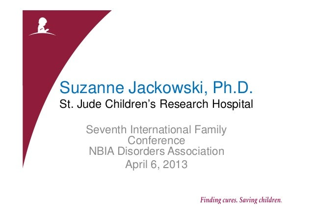Suzanne Jackowski, Ph.D. St. Jude Children's Research Hospital Seventh International Family Conference NBIA Disorders Asso...