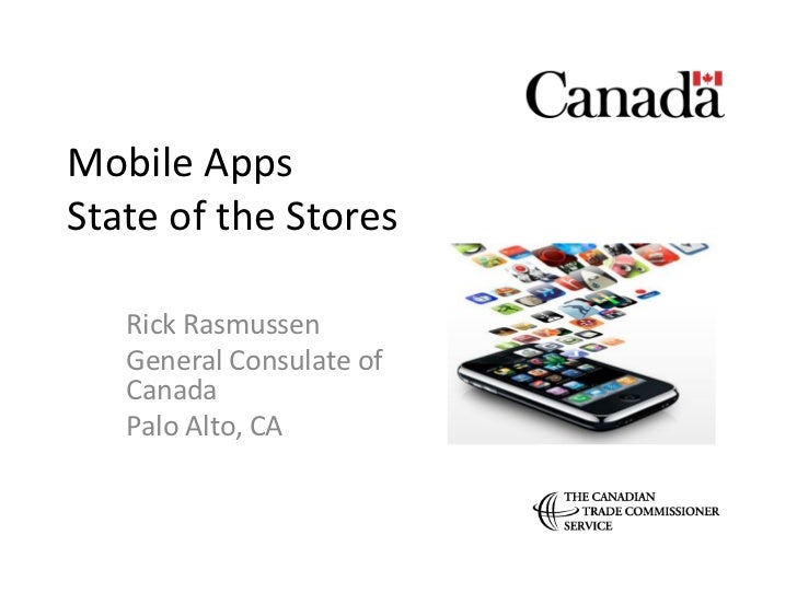 Mobile Apps State of the Stores      Rick Rasmussen      General Consulate of      Canada      Pal...