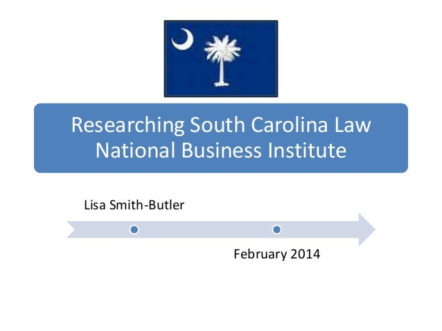 Researching South Carolina Law National Business Institute Lisa Smith-Butler  February 2014