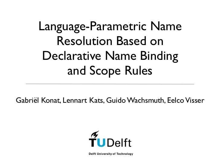 Language-Parametric Name         Resolution Based on       Declarative Name Binding           and Scope RulesGabriël Konat...